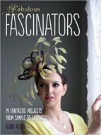 Fabulous Fascinators: 14 Fantastic Projects from Simple to Advanced Softcover 2012 Kerry Aston