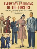 Everyday Fashions of the Forties As Pictured in Sears Catalogs (Dover Fashion and Costumes) Softcover
